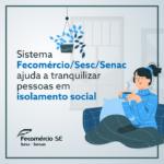 Sistema Fecomércio/Sesc/Senac ajuda a tranquilizar pessoas em isolamento social