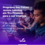 Senac nacional lança formação profissional em TI e Aplicações Financeiras